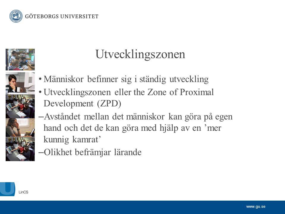 www.gu.se Utvecklingszonen • Människor befinner sig i ständig utveckling • Utvecklingszonen eller the Zone of Proximal Development (ZPD) – Avståndet m