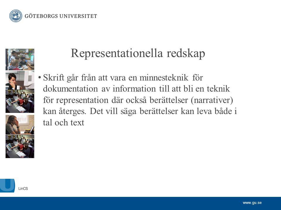 www.gu.se Representationella redskap • Skrift går från att vara en minnesteknik för dokumentation av information till att bli en teknik för representa