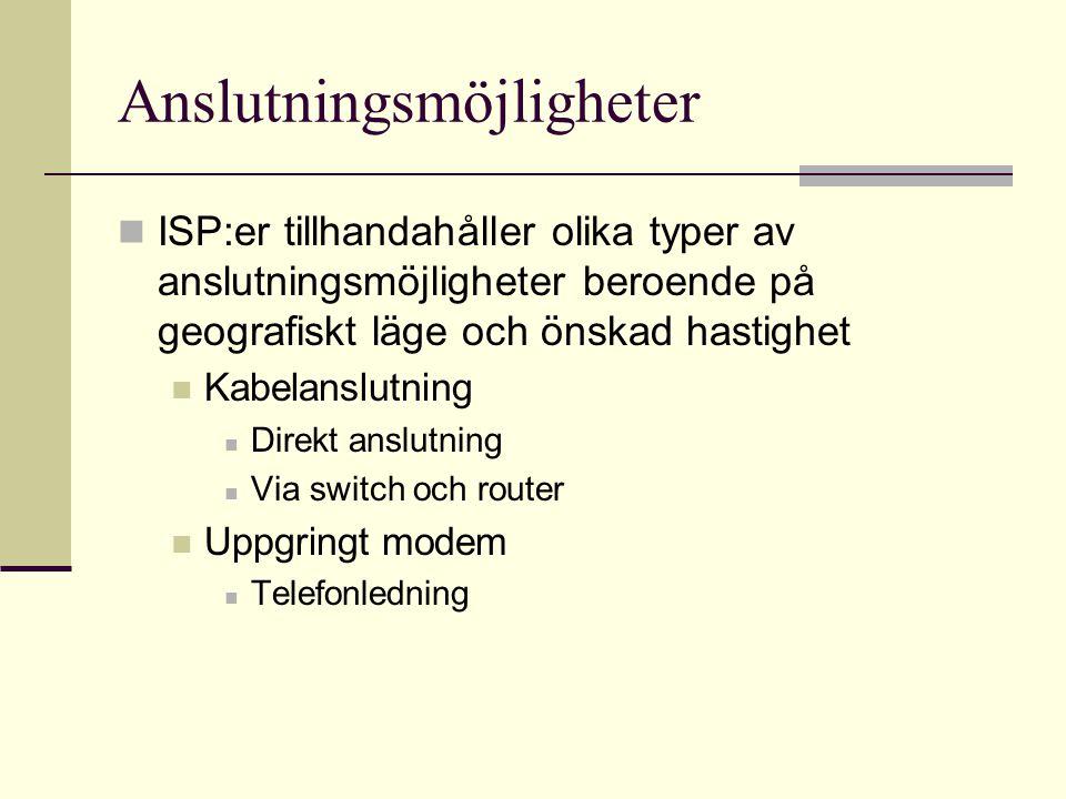 Anslutningsmöjligheter  ISP:er tillhandahåller olika typer av anslutningsmöjligheter beroende på geografiskt läge och önskad hastighet  Kabelanslutn