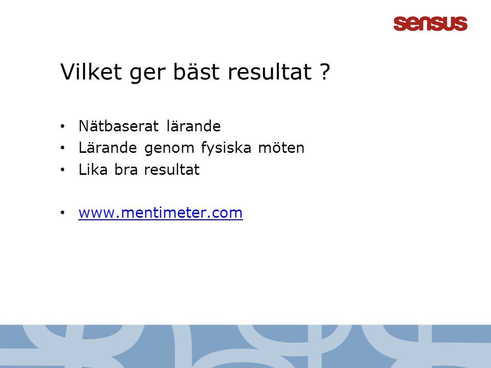 Vilket ger bäst resultat ? • Nätbaserat lärande • Lärande genom fysiska möten • Lika bra resultat • www.mentimeter.com www.mentimeter.com