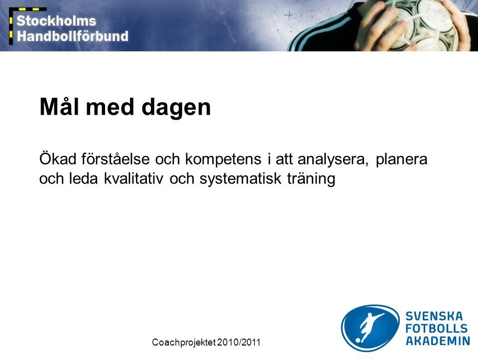Coachprojektet 2010/2011 Mål med dagen Ökad förståelse och kompetens i att analysera, planera och leda kvalitativ och systematisk träning