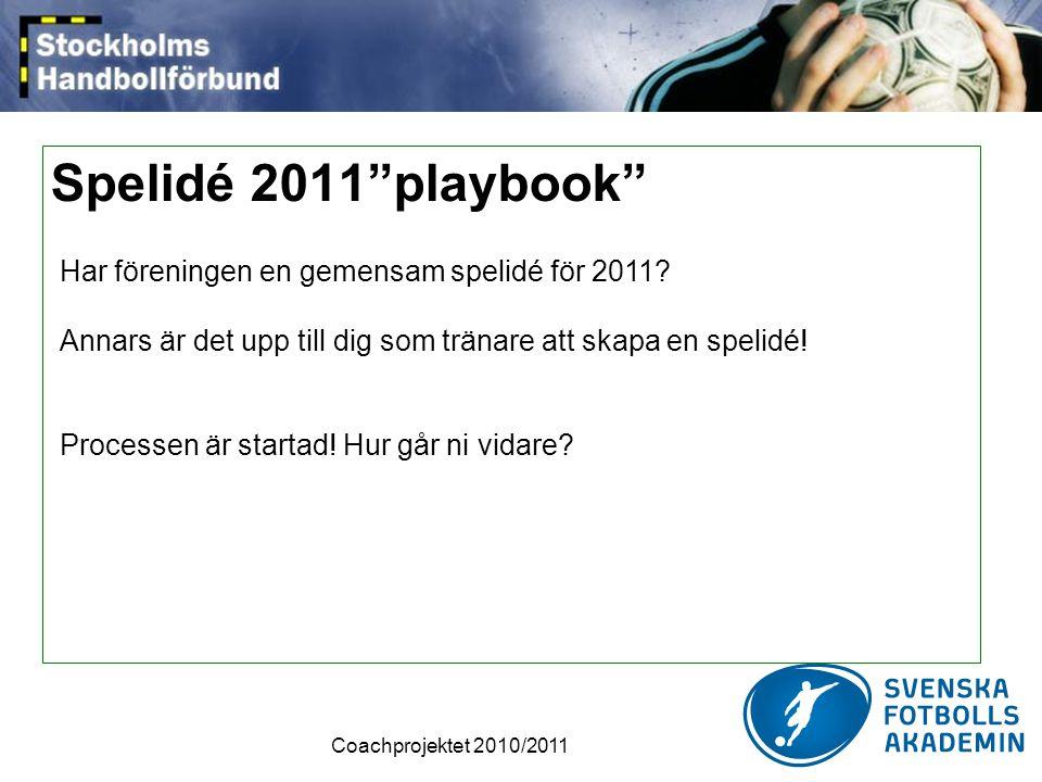 Coachprojektet 2010/2011 Spelidé 2011 playbook Har föreningen en gemensam spelidé för 2011.