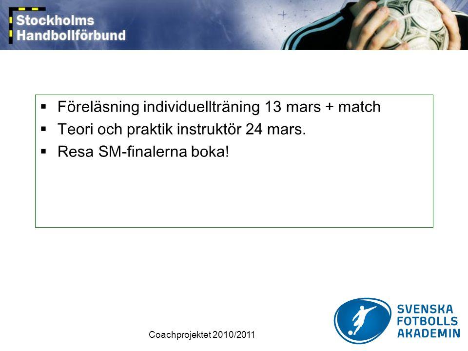 Coachprojektet 2010/2011  Föreläsning individuellträning 13 mars + match  Teori och praktik instruktör 24 mars.