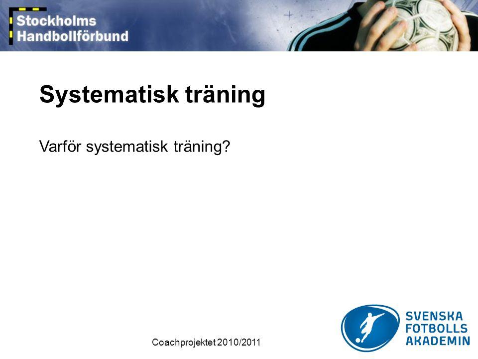 Coachprojektet 2010/2011 Innehåll • Utformning av utbildningsplan i föreningen eller laget • Utformning av spelidé - koppling mellan träning och match • Träningsplanering • Analys av spelarna och laget