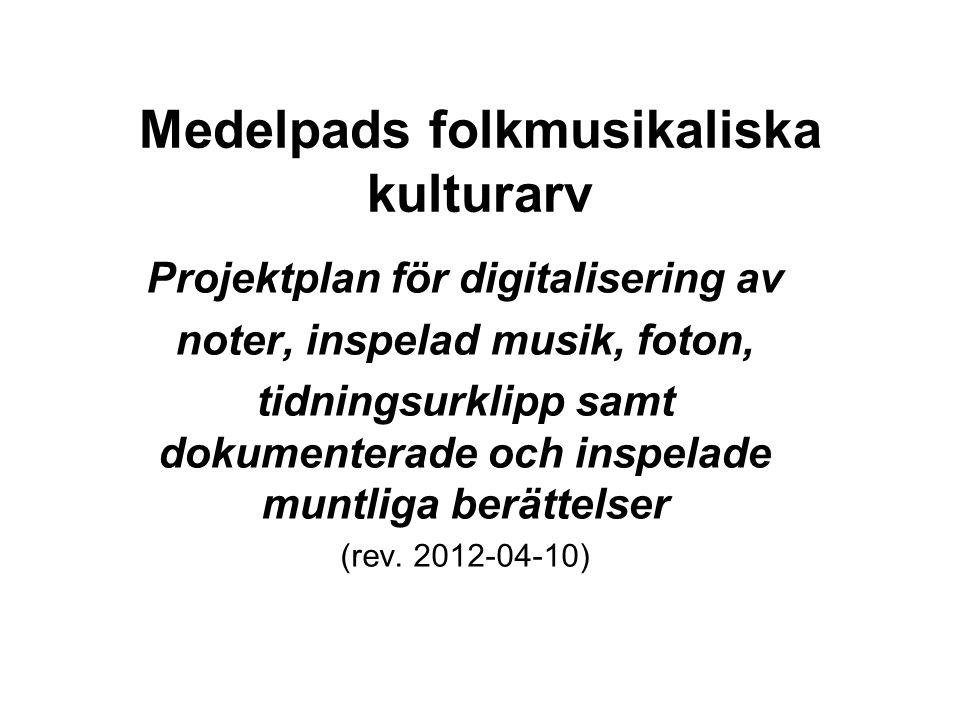 Medelpads folkmusikaliska kulturarv Projektplan för digitalisering av noter, inspelad musik, foton, tidningsurklipp samt dokumenterade och inspelade m