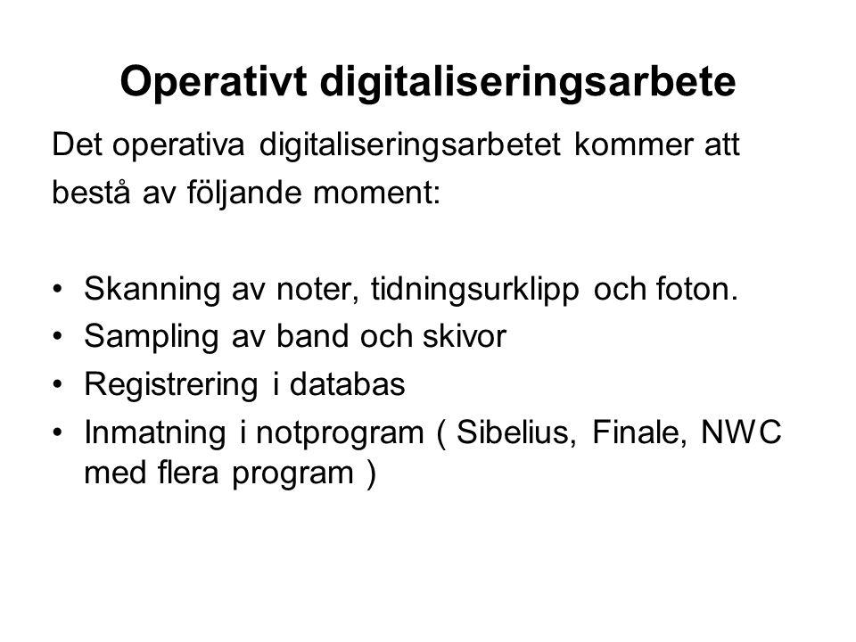 Operativt digitaliseringsarbete Det operativa digitaliseringsarbetet kommer att bestå av följande moment: •Skanning av noter, tidningsurklipp och foto