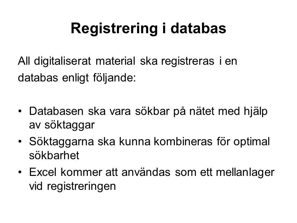 Registrering i databas All digitaliserat material ska registreras i en databas enligt följande: •Databasen ska vara sökbar på nätet med hjälp av sökta