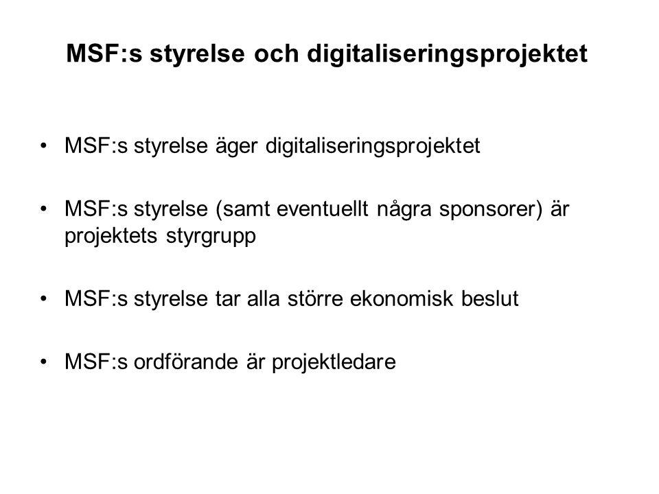 MSF:s styrelse och digitaliseringsprojektet •MSF:s styrelse äger digitaliseringsprojektet •MSF:s styrelse (samt eventuellt några sponsorer) är projekt