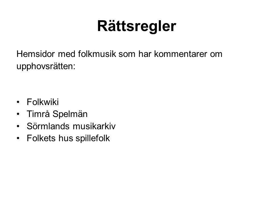 Rättsregler Hemsidor med folkmusik som har kommentarer om upphovsrätten: •Folkwiki •Timrå Spelmän •Sörmlands musikarkiv •Folkets hus spillefolk