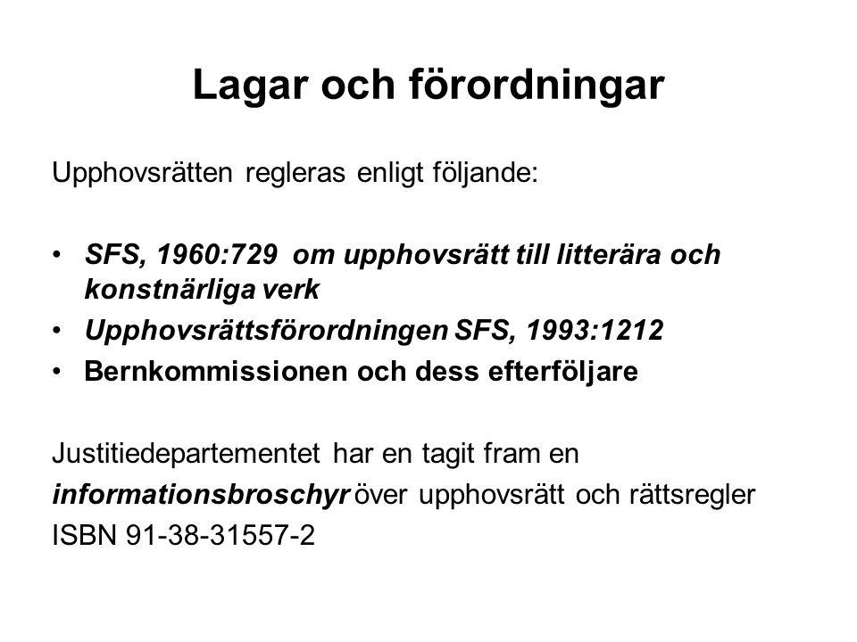 Lagar och förordningar Upphovsrätten regleras enligt följande: •SFS, 1960:729 om upphovsrätt till litterära och konstnärliga verk •Upphovsrättsförordn