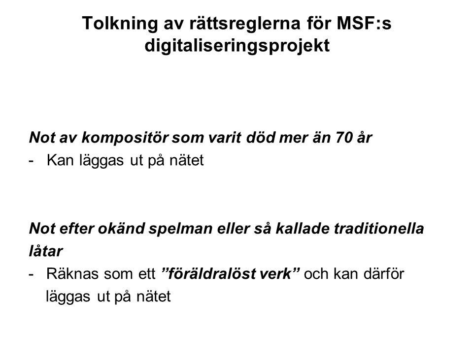 Tolkning av rättsreglerna för MSF:s digitaliseringsprojekt Not av kompositör som varit död mer än 70 år - Kan läggas ut på nätet Not efter okänd spelm