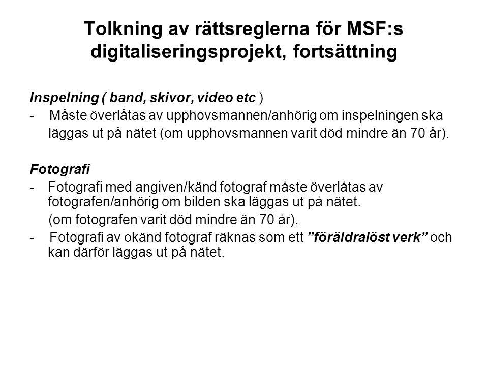 Tolkning av rättsreglerna för MSF:s digitaliseringsprojekt, fortsättning Inspelning ( band, skivor, video etc ) - Måste överlåtas av upphovsmannen/anh