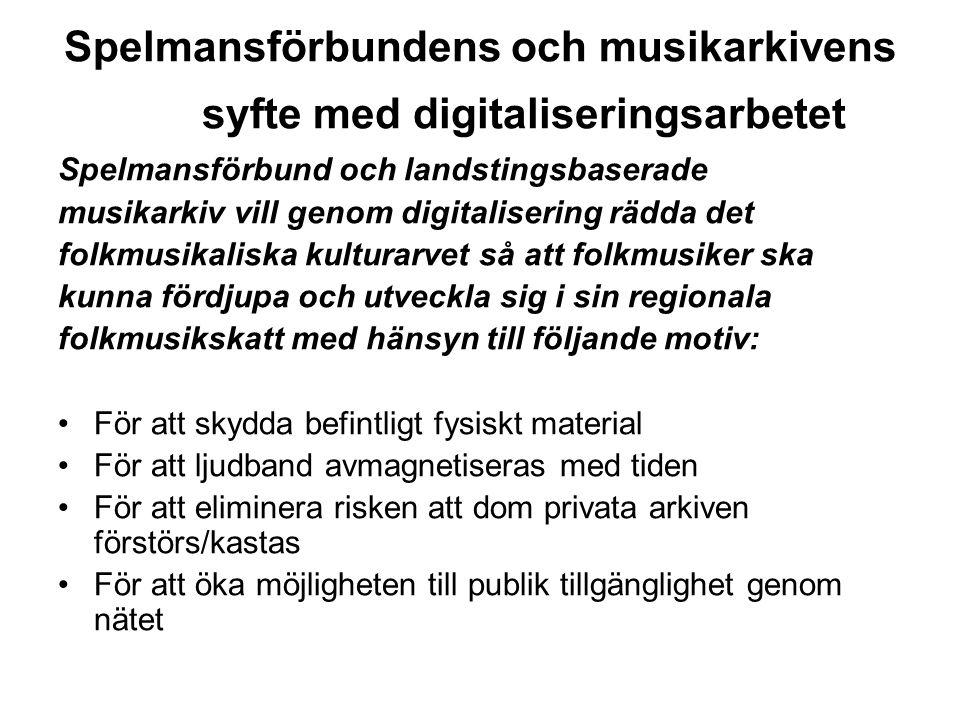 Spelmansförbundens och musikarkivens syfte med digitaliseringsarbetet Spelmansförbund och landstingsbaserade musikarkiv vill genom digitalisering rädd