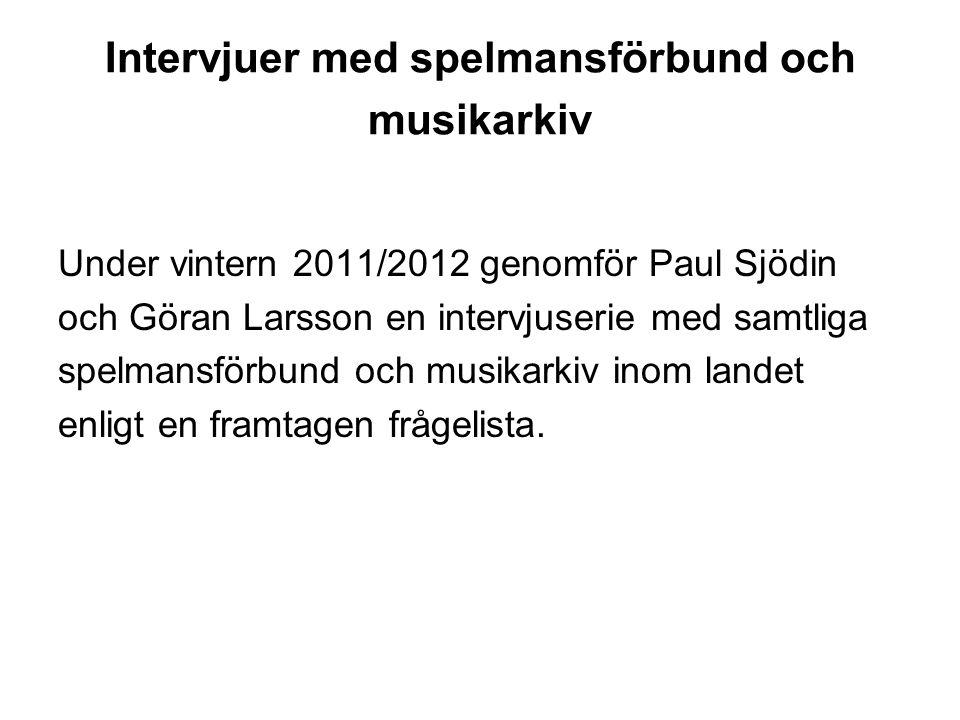 Intervjuer med spelmansförbund och musikarkiv Under vintern 2011/2012 genomför Paul Sjödin och Göran Larsson en intervjuserie med samtliga spelmansför