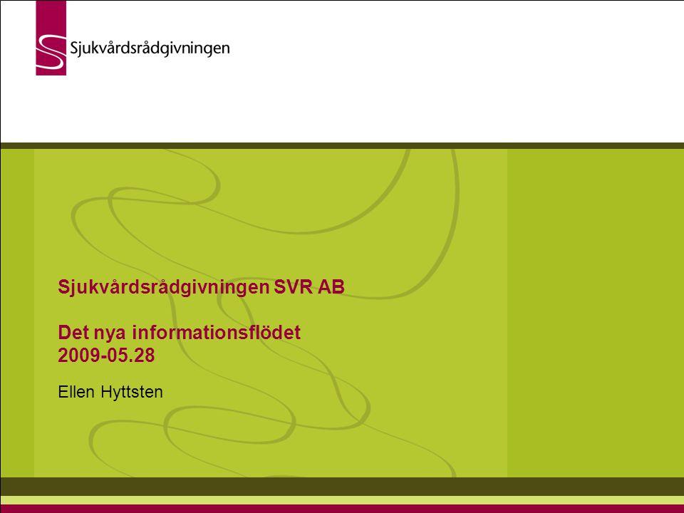 Sjukvårdsrådgivningen SVR AB Det nya informationsflödet 2009-05.28 Ellen Hyttsten