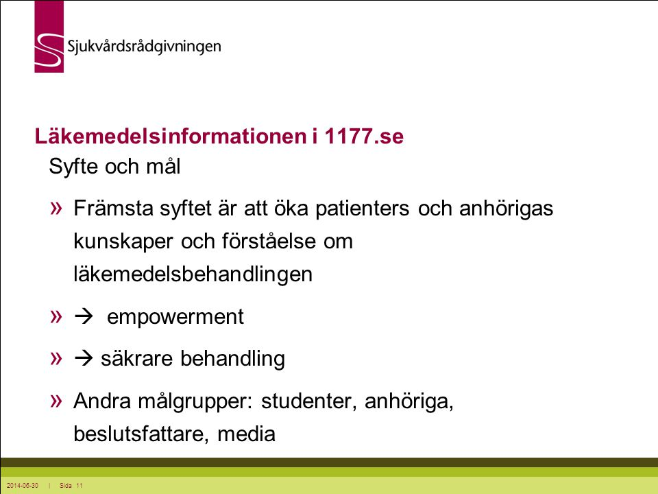 2014-06-30 | Sida 11 Syfte och mål » Främsta syftet är att öka patienters och anhörigas kunskaper och förståelse om läkemedelsbehandlingen »  empower