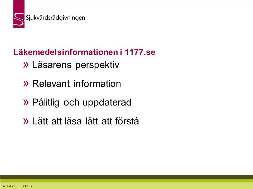 2014-06-30 | Sida 12 » Läsarens perspektiv » Relevant information » Pålitlig och uppdaterad » Lätt att läsa lätt att förstå Läkemedelsinformationen i