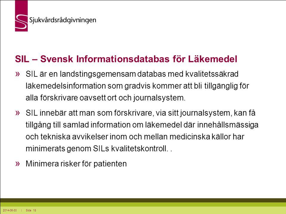 2014-06-30 | Sida 18 SIL – Svensk Informationsdatabas för Läkemedel » SIL är en landstingsgemensam databas med kvalitetssäkrad läkemedelsinformation s