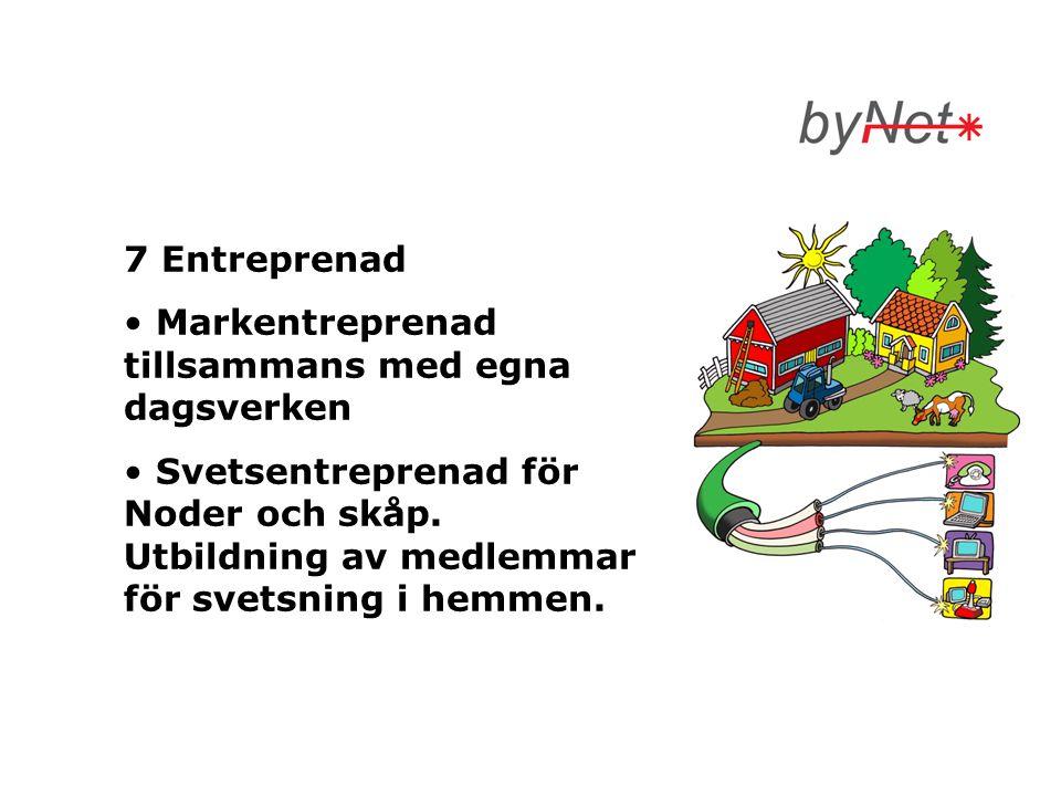 7 Entreprenad • Markentreprenad tillsammans med egna dagsverken • Svetsentreprenad för Noder och skåp. Utbildning av medlemmar för svetsning i hemmen.