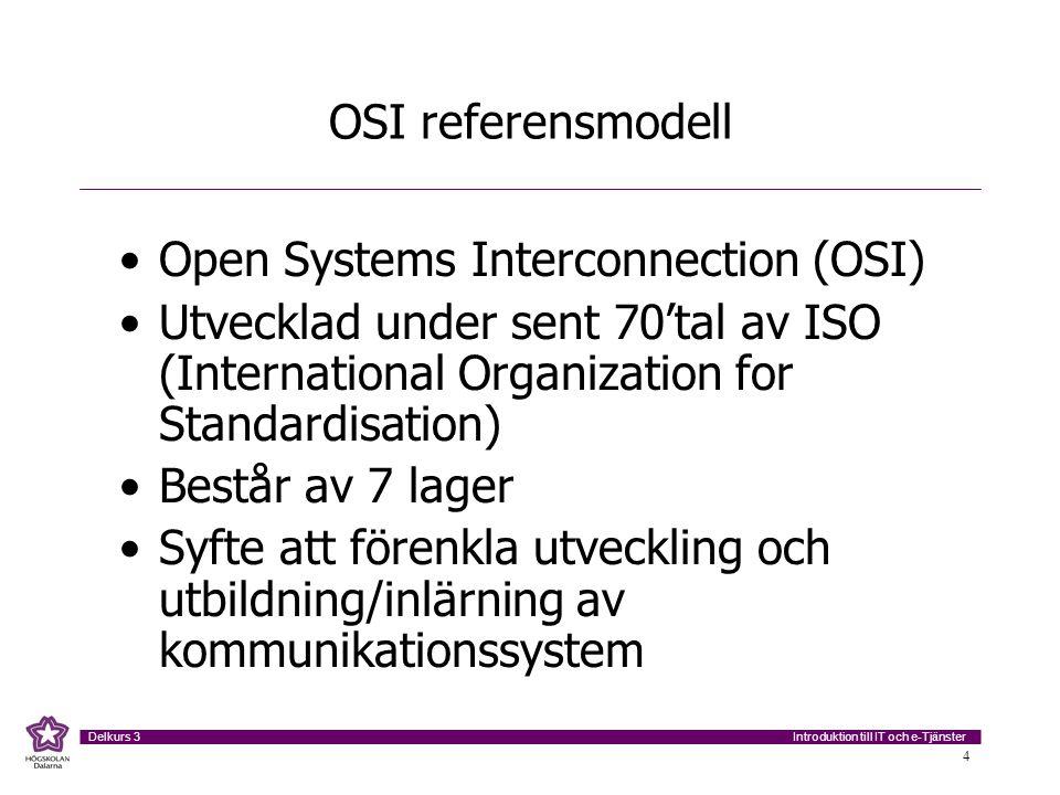 Introduktion till IT och e-Tjänster Delkurs 3 4 OSI referensmodell •Open Systems Interconnection (OSI) •Utvecklad under sent 70'tal av ISO (Internatio