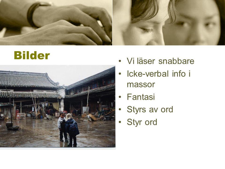 Bilder •Vi läser snabbare •Icke-verbal info i massor •Fantasi •Styrs av ord •Styr ord