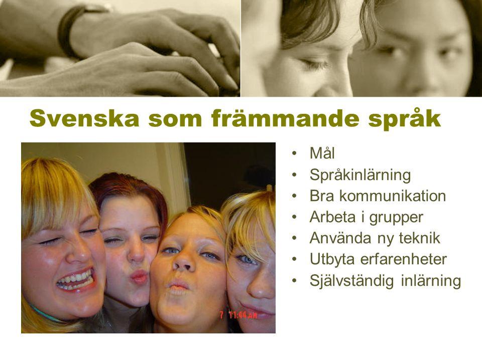 Svenska som främmande språk •Mål •Språkinlärning •Bra kommunikation •Arbeta i grupper •Använda ny teknik •Utbyta erfarenheter •Självständig inlärning