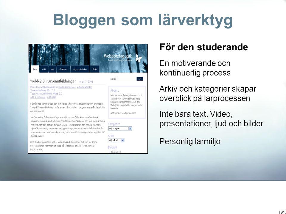 Bloggen som lärverktyg Arkiv och kategorier skapar överblick på lärprocessen En motiverande och kontinuerlig process Konstruktivistiskt lärande För de