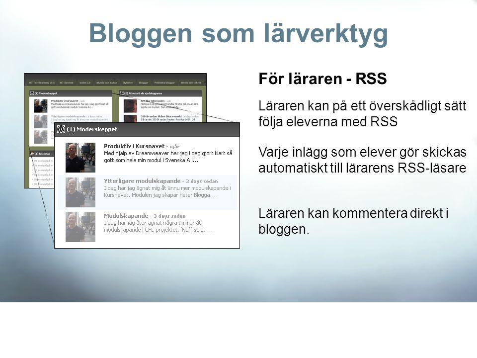 Bloggen som lärverktyg För läraren - RSS Läraren kan på ett överskådligt sätt följa eleverna med RSS Varje inlägg som elever gör skickas automatiskt t