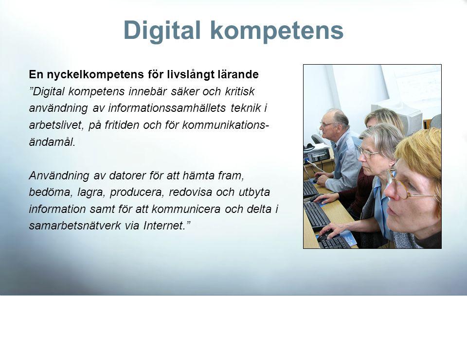 """En nyckelkompetens för livslångt lärande """"Digital kompetens innebär säker och kritisk användning av informationssamhällets teknik i arbetslivet, på fr"""