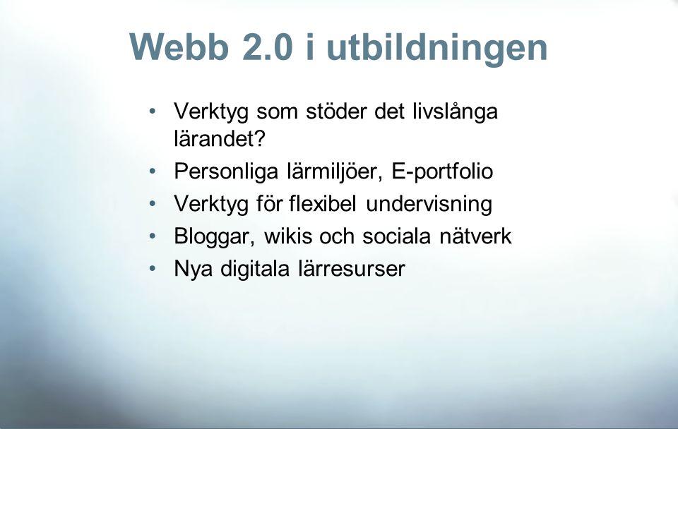 Webb 2.0 i utbildningen •Verktyg som stöder det livslånga lärandet? •Personliga lärmiljöer, E-portfolio •Verktyg för flexibel undervisning •Bloggar, w