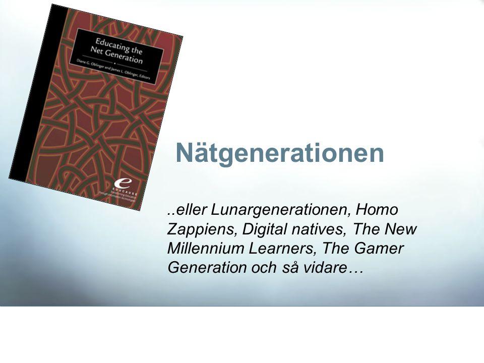 Nätgenerationen..eller Lunargenerationen, Homo Zappiens, Digital natives, The New Millennium Learners, The Gamer Generation och så vidare…