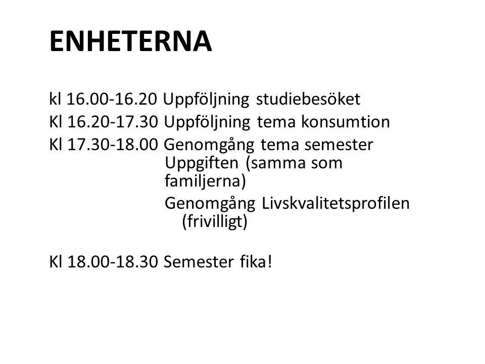 ENHETERNA kl 16.00-16.20 Uppföljning studiebesöket Kl 16.20-17.30 Uppföljning tema konsumtion Kl 17.30-18.00 Genomgång tema semester Uppgiften (samma