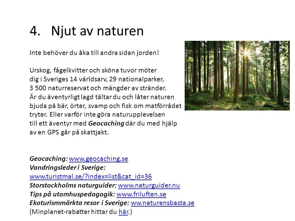 4. Njut av naturen Inte behöver du åka till andra sidan jorden! Urskog, fågelkvitter och sköna tuvor möter dig i Sveriges 14 världsarv, 29 nationalpar