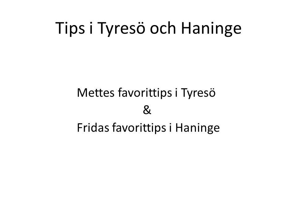 Tips i Tyresö och Haninge Mettes favorittips i Tyresö & Fridas favorittips i Haninge