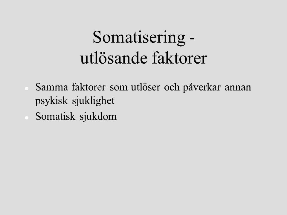 Somatisering - utlösande faktorer l Samma faktorer som utlöser och påverkar annan psykisk sjuklighet l Somatisk sjukdom