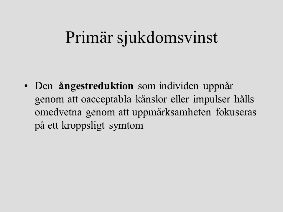 Primär sjukdomsvinst •Den ångestreduktion som individen uppnår genom att oacceptabla känslor eller impulser hålls omedvetna genom att uppmärksamheten