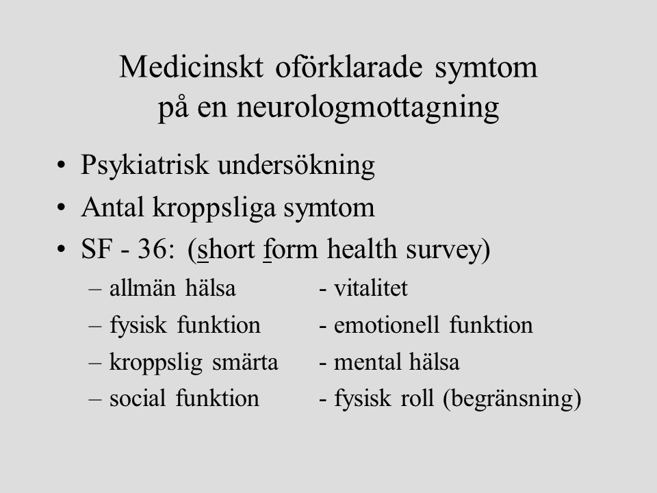 Medicinskt oförklarade symtom på en neurologmottagning •Psykiatrisk undersökning •Antal kroppsliga symtom •SF - 36:(short form health survey) –allmän