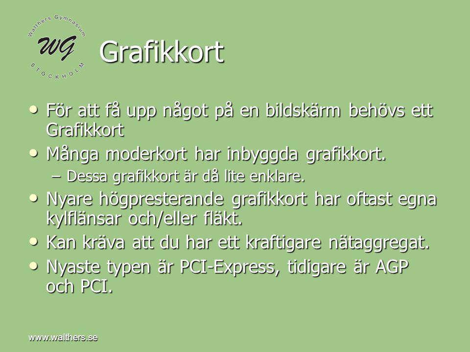 www.walthers.se Grafikkort • För att få upp något på en bildskärm behövs ett Grafikkort • Många moderkort har inbyggda grafikkort.