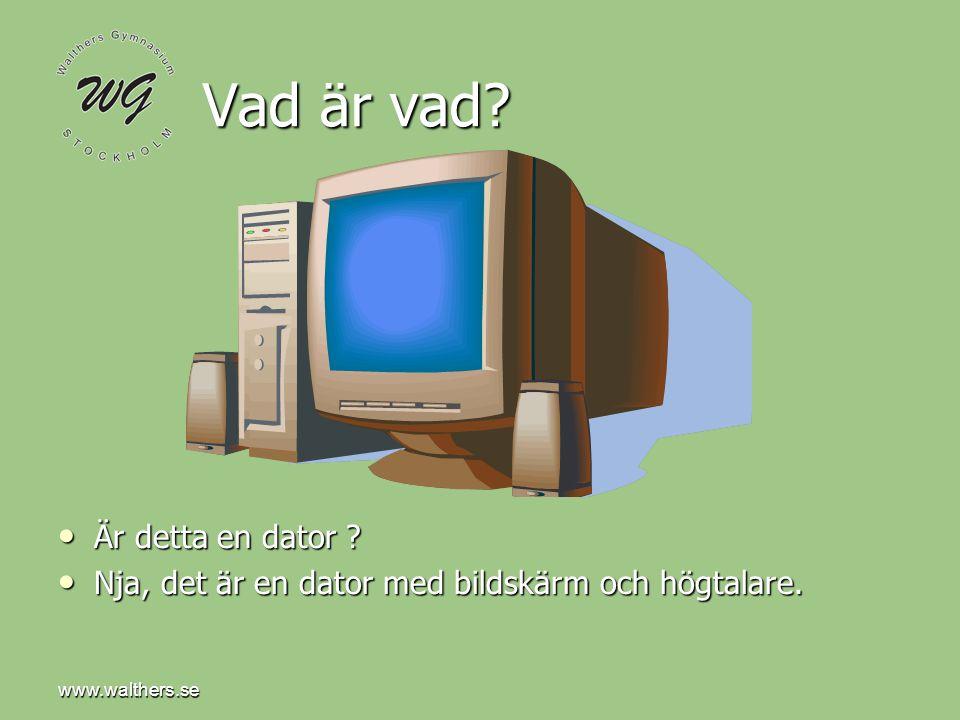 www.walthers.se Datorlådan • Själva lådan (sytemenheten) är den egentliga datorn.