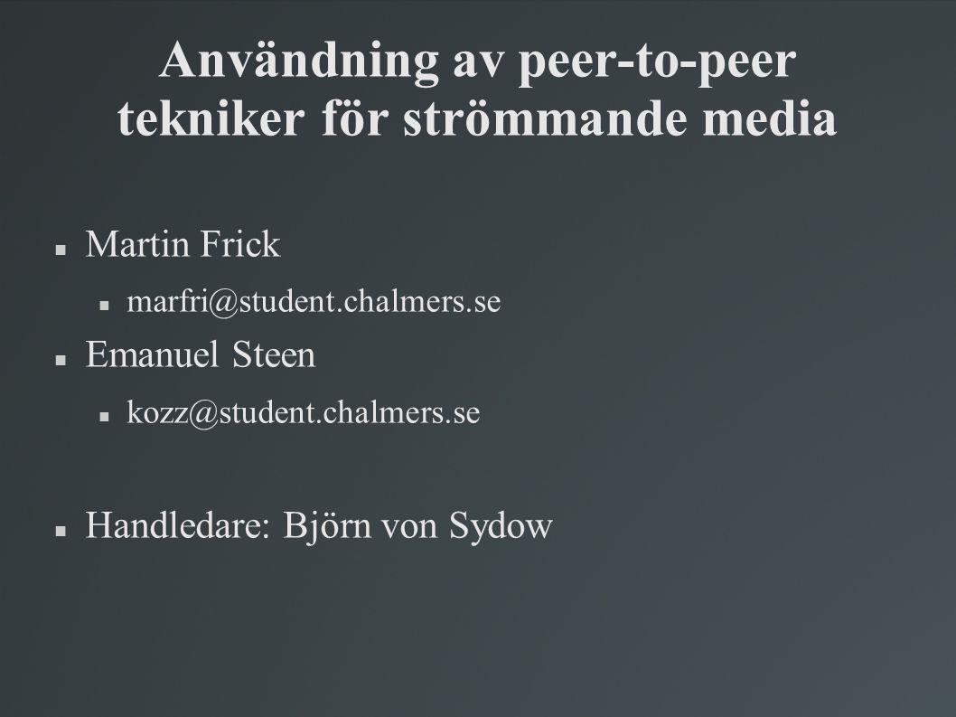 Användning av peer-to-peer tekniker för strömmande media  Martin Frick  marfri@student.chalmers.se  Emanuel Steen  kozz@student.chalmers.se  Hand