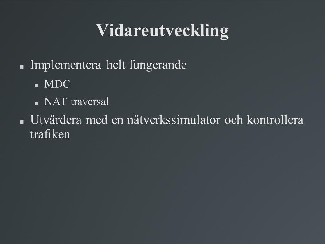 Vidareutveckling  Implementera helt fungerande  MDC  NAT traversal  Utvärdera med en nätverkssimulator och kontrollera trafiken
