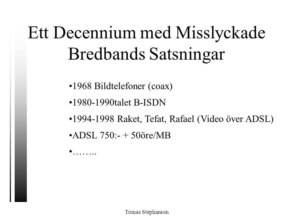 Tomas Stephanson Ett Decennium med Misslyckade Bredbands Satsningar •1968 Bildtelefoner (coax) •1980-1990talet B-ISDN •1994-1998 Raket, Tefat, Rafael