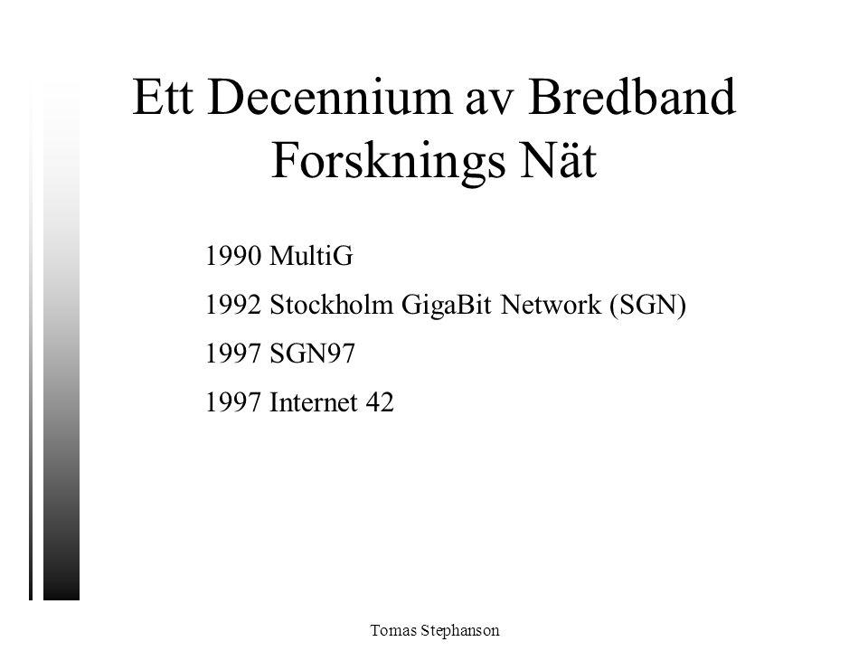 Tomas Stephanson Ett Decennium av Bredband Forsknings Nät 1990 MultiG 1992 Stockholm GigaBit Network (SGN) 1997 SGN97 1997 Internet 42