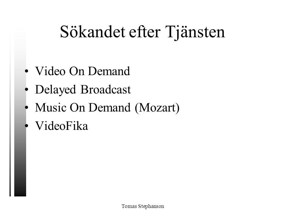 Tomas Stephanson Sökandet efter Tjänsten •Video On Demand •Delayed Broadcast •Music On Demand (Mozart) •VideoFika