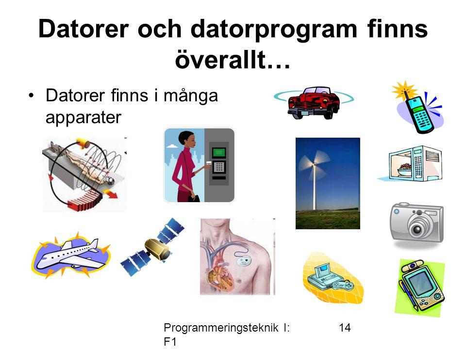 Programmeringsteknik I: F1 14 Datorer och datorprogram finns överallt… •Datorer finns i många apparater