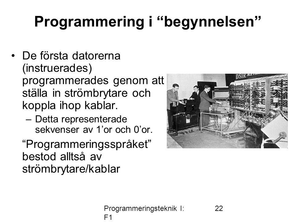 """Programmeringsteknik I: F1 22 Programmering i """"begynnelsen"""" •De första datorerna (instruerades) programmerades genom att ställa in strömbrytare och ko"""