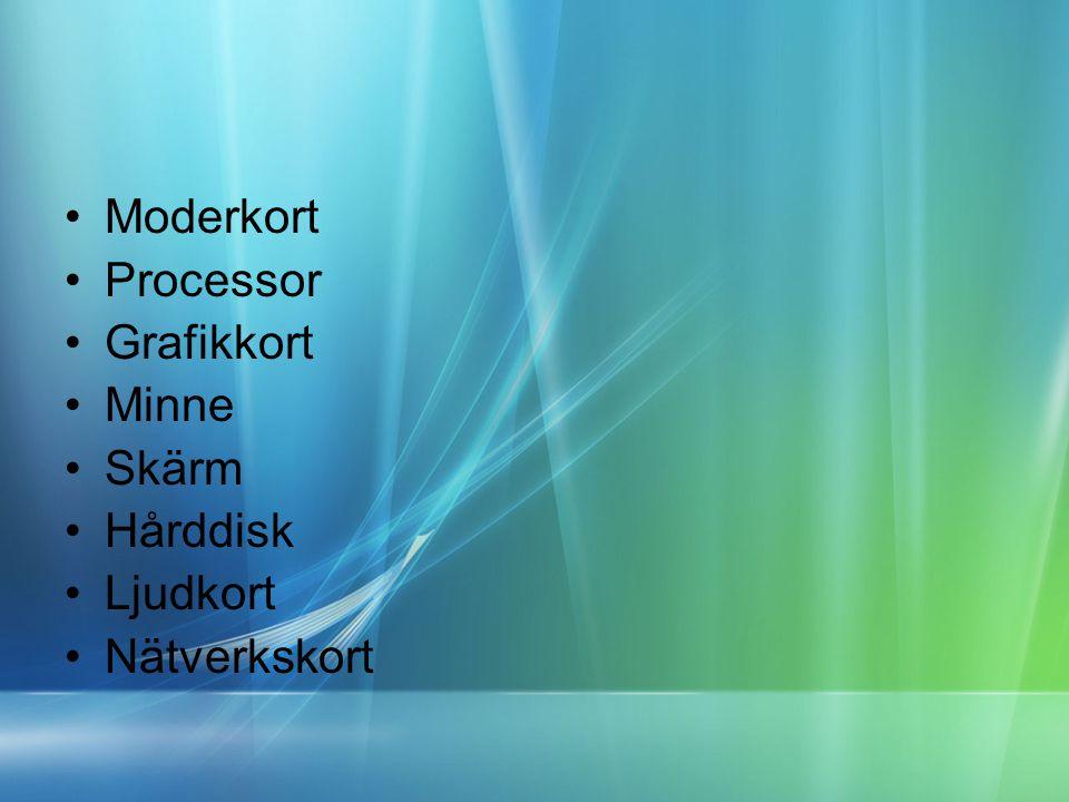 •Moderkort •Processor •Grafikkort •Minne •Skärm •Hårddisk •Ljudkort •Nätverkskort