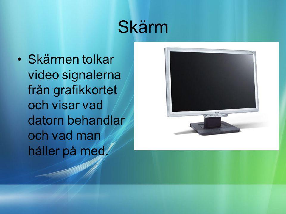 Skärm •Skärmen tolkar video signalerna från grafikkortet och visar vad datorn behandlar och vad man håller på med.