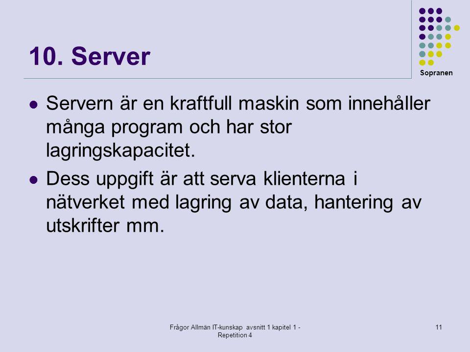 Sopranen Frågor Allmän IT-kunskap avsnitt 1 kapitel 1 - Repetition 4 11 10. Server  Servern är en kraftfull maskin som innehåller många program och h