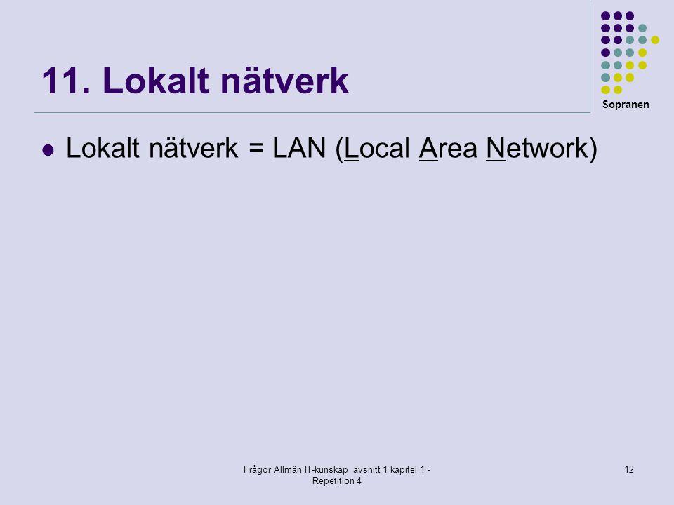 Sopranen Frågor Allmän IT-kunskap avsnitt 1 kapitel 1 - Repetition 4 12 11. Lokalt nätverk  Lokalt nätverk = LAN (Local Area Network)